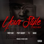 "TROY AVE – ""Your Style"" remix ft PUFF DADDY T.i & MASE"