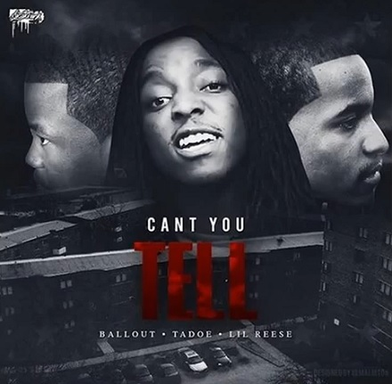 Ballout ft tadoe & Lil Reese Cant You Tell