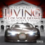 "New Music: Mack MaineFt. 2 Chainz and Mac Miller ""Living All Of Your Dreams"" ."
