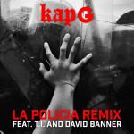 New Music: Kap G Ft. T.I. & David Banner 'La Policia' (Remix).