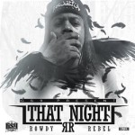 (New Music) Rowdy Rebel-That Night