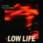 "New Music: The Weeknd Ft Future ""Low Life""."