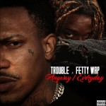 New Music: Trouble Ft Fetty Wap – Anyway / Everyday