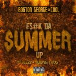 """New Music: Boston George & Cool ft. Jeezy & Young Thug """"F$#k da Summer Up""""."""
