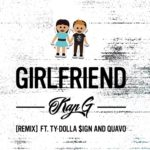 "New Music: Kap G -ft. Ty Dolla $ign & Quavo ""Girlfriend"" (Remix)"