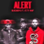 New Music: BlockBoys Ft. Fetty Wap – Alert