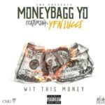 "New Music: MoneyBagg Yo Ft YFN Lucci ""Wit This Money""."