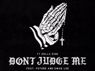 "New Music: Ty Dolla $ign Ft. Future & Swae Lee ""Don't Judge Me""."