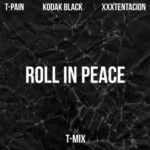 "New Music: T-Pain, Kodak Black & XXXTentacion ""Roll In Peace"" (REMIX)."